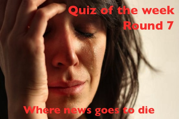 Quiz of the Week: Round 7 (Because what else are you gonna do? Go outside like a weirdo!?)