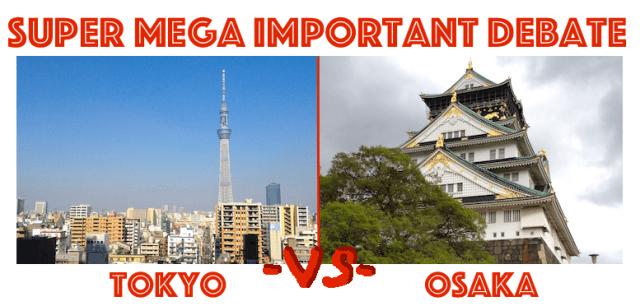 Super Mega Important Debate: Tokyo or Osaka? 【Poll Closed】