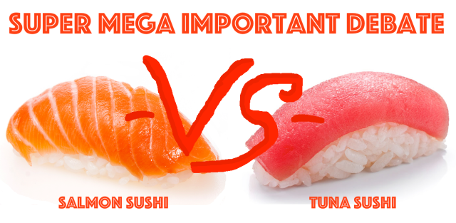 Super Mega Important Debate: Tuna or salmon sushi? 【Poll now closed】