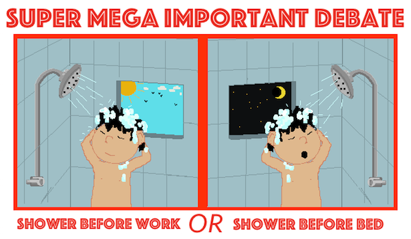 Super Mega Important Debate: Do you shower before work or before bed? 【Poll closed】