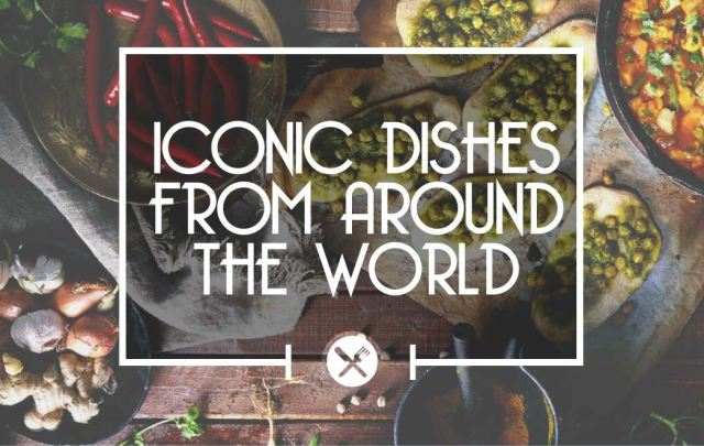 """30 iconic dishes from around the world"" infographic has us wanting to go on a gastronomic tour"